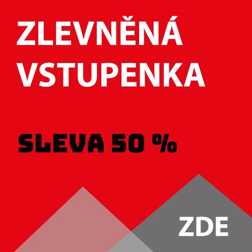 VSTUPENKU SE SLEVOU 50 %
